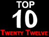 Top 10 of Twenty Twelve
